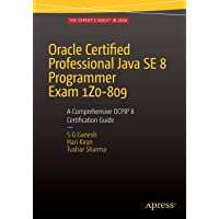 Oracle Certified Professional Java SE 8 Programmer Exam 1Z0-809: A Comprehensive OCPJP 8 Certification Guide : A Comprehensive OCPJP 8 Certification Guide