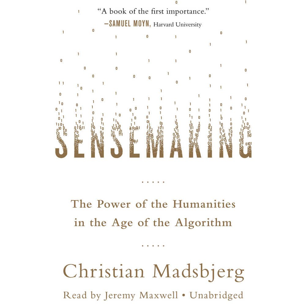3baa844973499 Sensemaking: The Power of the Humanities in the Age of the Algorithm ...