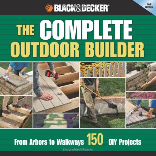 black-decker-the-complete-outdoor-builder-from-arbors-to-walkways-150-diy-projects