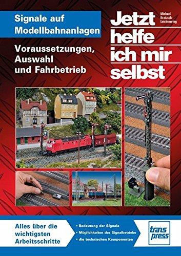 Signale auf Modellbahnanlagen: Voraussetzungen, Auswahl und Fahrbetrieb