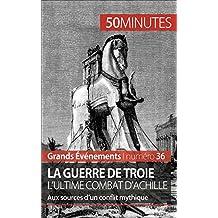La guerre de Troie L'ultime combat d'Achille: Aux sources d'un conflit mythique (Grands Événements t. 36) (French Edition)