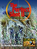 img - for The Perfect Shot II: A Complete Revision of the Shot Placement for African Big Game by Dr Kevin Robertson (2014-10-16) book / textbook / text book