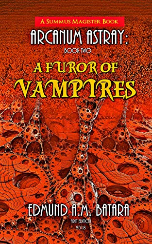 Book: ARCANUM ASTRAY - A Furor of Vampires (Book Two of the Summus Magister Series) by Edmund A. M. Batara
