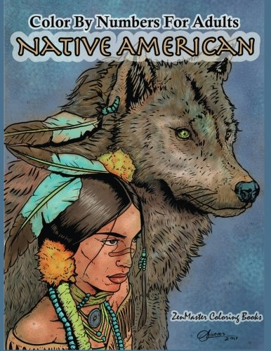 Color By Numbers Adult Coloring Book Native American: Native American Indian Color By Numbers Coloring Book For Adults For Stress Relief and ... Color By Number Coloring Books) (Volume 10)