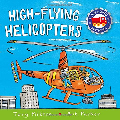 High-flying Helicopters (Amazing Machines) (Book Machine Flying)
