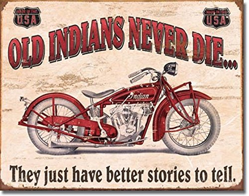 OLD INDIANS NEVER DIE.THEY JUST HAVE BETTER STORIES TO TELL 12.5