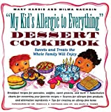 My Kid's Allergic to Everything Dessert Cookbook, Mary Harris and Wilma Nachsin, 1556523033