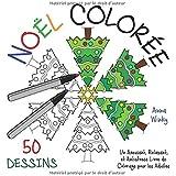 Noël Colorée: Un Amusant, Relaxant, et Antistress Livre de Coloriage pour les Adultes (50 Dessins)