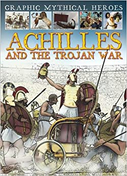 Book Achilles and the Trojan War (Graphic Mythical Heroes)