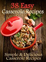 38 Easy Casserole Recipes - Simple & Delicious Casserole Recipes (English Edition)