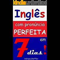 Inglês com pronúncia perfeita em 7 dias!