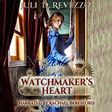 Watchmaker's Heart Audiobook by Juli D. Revezzo Narrated by Rachael Beresford
