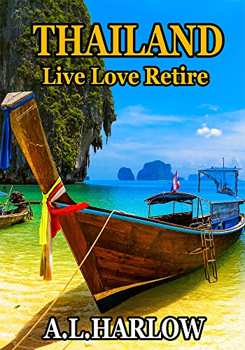 Thailand: Live Love Retire to Thailand. This information manual is full of travel tips and things you need to know before going to Thailand.