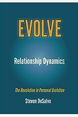 Relationship Dynamics: The Revolution in Personal Evolution (EVOLVE) Paperback