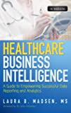 Healthcare Business Intelligence + Website: A Guide to Empowering Successful Data Reporting and Analytics