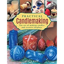 Practical Candlemaking: The Art Of Making Candles And Creative Displays