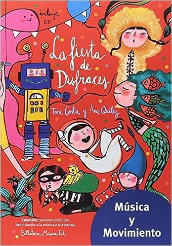 La fiesta de disfraces (Música y movimiento): Amazon.es: Ana Quílez Ibáñez, Toni Costa, Muntsa Vicente: Libros