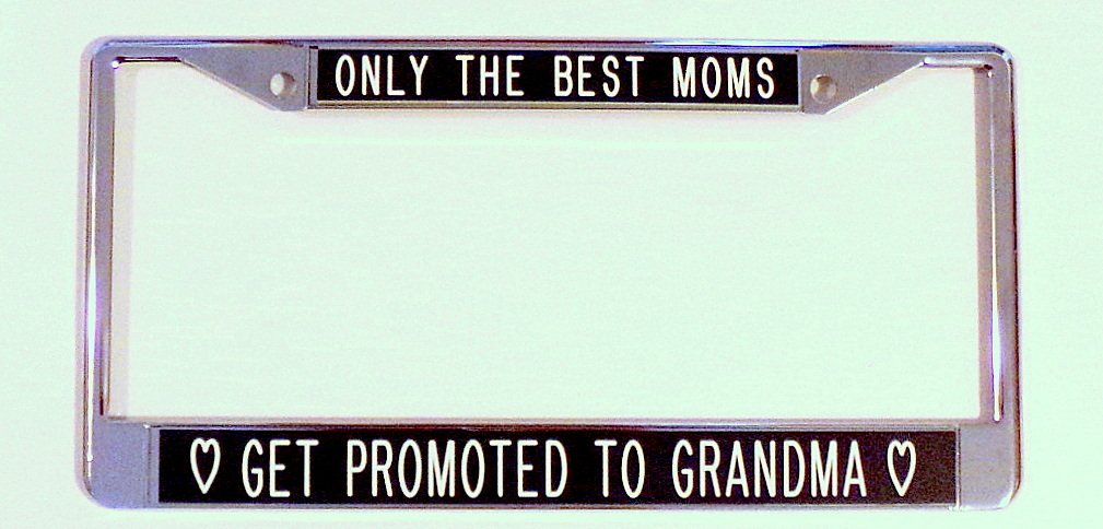 Grandma license frame All About Signs 2 583black Only the Best Moms ..