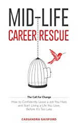 Mid-Life Career Rescue: How to confidently leave a job you hate, and start living a life you love, before it's too late (The Call For Change) Paperback