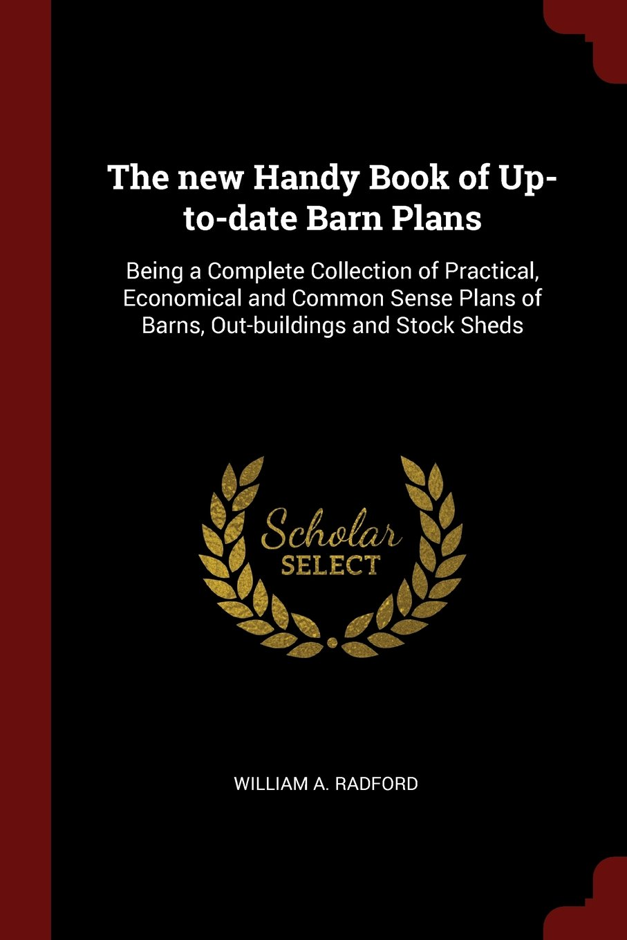 The new Handy Book of Up-to-date Barn Plans: Being a Complete Collection of Practical, Economical and Common Sense Plans of Barns, Out-buildings and Stock Sheds pdf epub