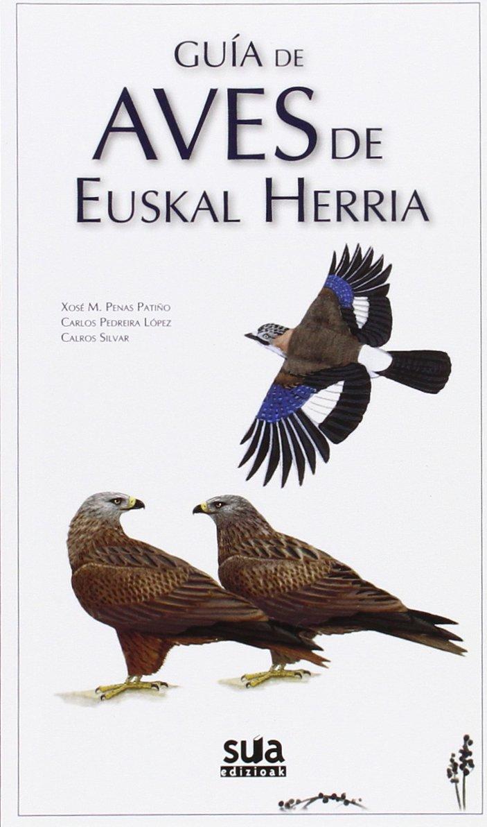 Guía de aves de Euskal Herria (Guías natura): Amazon.es: Penas Patiño, Xosé M., Pedreira Lopez, Carlos Pedreira Lopez, Carlos Rodriguez Silvar: Libros