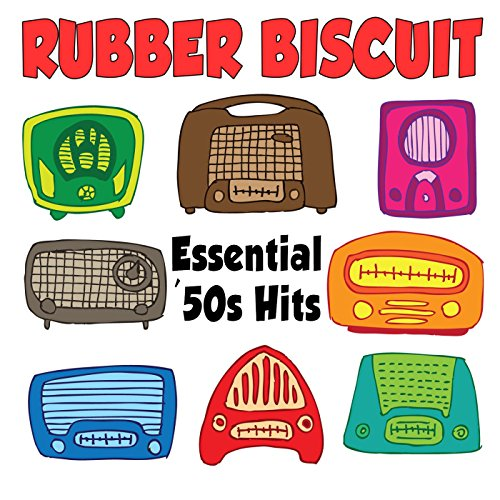 (Rubber Biscuit: Essential '50s Hits )