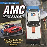 The History of AMC Motorsports: Trans Am, Drag, NASCAR, Land Speed and Off-Road Racing