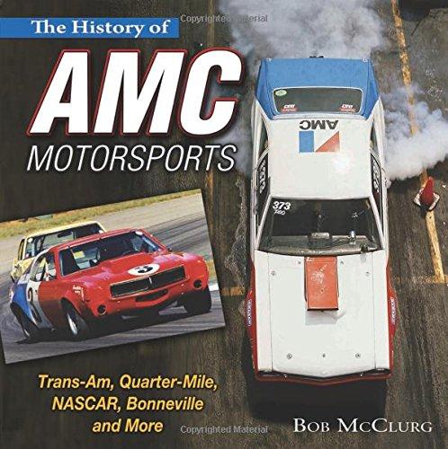 The History of AMC Motorsports: Trans-Am, Quarter-Mile, NASCAR, Bonneville and More