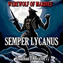 Werewolf of Marines: Semper Lycanus Audiobook by Jonathan P. Brazee Narrated by John R. Bedingfield Jr.