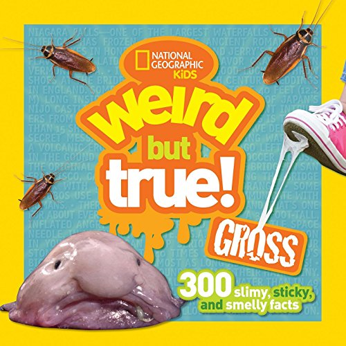 (Weird But True Gross: 300 Slimy, Sticky, and Smelly Facts)