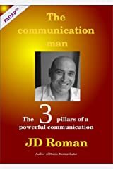The communication man: The 3 pillars of a powerful communication Kindle Edition