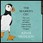 The Seabird's Cry: The Lives and Loves of Puffins, Gannets and Other Ocean Voyagers | Adam Nicolson