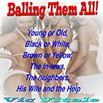 Balling Them All!: Young or Old, Black or White, Brown or Yellow, the In-laws, the Neighbors, His Wife and the Help | Vic Vitale