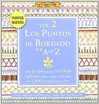 LOS PUNTOS DE BORDADO DE LA A A LA Z VOL. 2 El Libro De ...