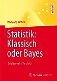 Statistik: Klassisch oder Bayes: Zwei Wege im Vergleich (Springer-Lehrbuch)