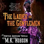 The Ladies and the Gentlemen: A Veneficas Americana Novella | M. K. Hobson