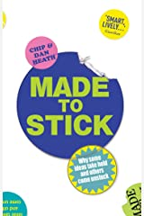 Made to Stick: Why some ideas take hold and others come unstuck Kindle Edition