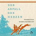 Der Abfall der Herzen Hörbuch von Thorsten Nagelschmidt Gesprochen von: Thorsten Nagelschmidt