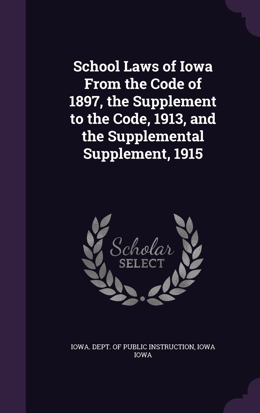 School Laws of Iowa from the Code of 1897, the Supplement to the Code, 1913, and the Supplemental Supplement, 1915 pdf epub