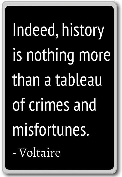 Indeed, historia es nada more than a tableau of - Voltaire citas ...