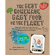 The Best Homemade Baby Food on the Planet: Know What Goes Into Every Bite with More Than 200 of the Most Deliciously Nutritious Homemade Baby Food ... Your Baby Will Love (Best on the Planet)