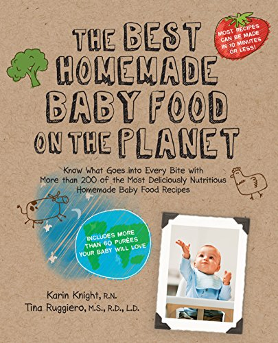 The Best Homemade Baby Food on the Planet: Know What Goes Into Every Bite with More Than 200 of the Most Deliciously Nutritious Homemade Baby Food ... Your Baby Will - Blue Planet Foods