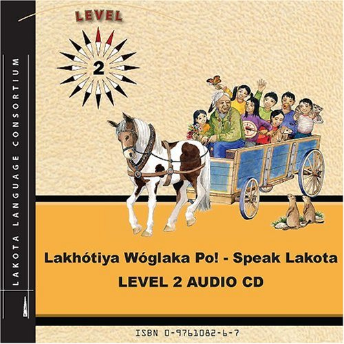 Lakhotiya Woglaka Po! - Speak Lakota! Level 2 Audio CD (Lakhotiya Woglaka Po! - Speak Lakota!)