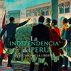 La Independencia del Perú [The Independence of Peru]