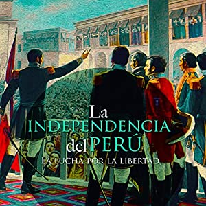 La Independencia del Perú [The Independence of Peru] Audiobook