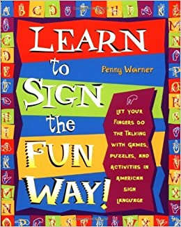 Book Learn to Sign the Fun Way: Let Your Fingers Do the Talking with Games, Puzzles, and Activities in American Sign Language by Penny Warner (2001-04-03)