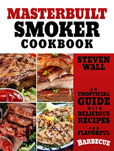 Masterbuilt Smoker Cookbook: An Unofficial Guide with Delicious Recipes for Flavorful Barbeque by [Wall, Steven]