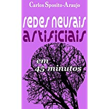 Redes Neurais Artificiais em 45 Minutos: inteligência artificial