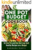 One Pot Budget Cookbook: 50 One Pot and One Dish Low Carb Healthy Recipes on a Budget (Quick and Easy Recipes & Healthy Budget Cooking)