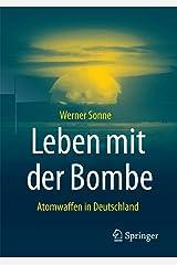 Leben mit der Bombe: Atomwaffen in Deutschland (German Edition) Paperback